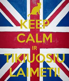 Poster: KEEP CALM IR TIKIUOSIU LAIMETI!