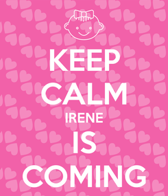 Poster: KEEP CALM IRENE IS COMING