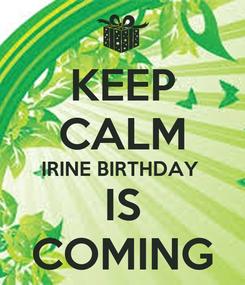Poster: KEEP CALM IRINE BIRTHDAY  IS COMING