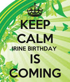 Poster: KEEP CALM IRINE BIRTHDAY  IS COMING