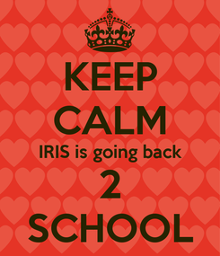 Poster: KEEP CALM IRIS is going back 2 SCHOOL