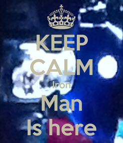 Poster: KEEP CALM Iron Man Is here
