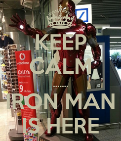 Poster: KEEP CALM ....... IRON MAN IS HERE