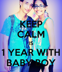 Poster: KEEP CALM IS 1 YEAR WITH BABY BOY