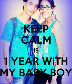Poster: KEEP CALM IS 1 YEAR WITH MY BABY BOY