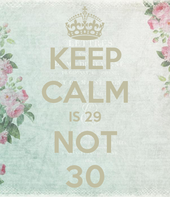 Poster: KEEP CALM IS 29 NOT 30