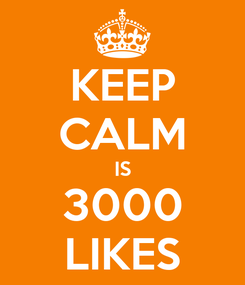 Poster: KEEP CALM IS 3000 LIKES