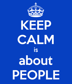 Poster: KEEP CALM is about PEOPLE