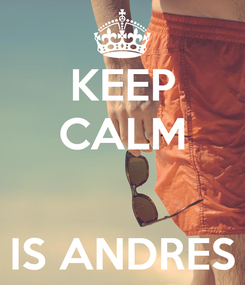 Poster: KEEP CALM   IS ANDRES