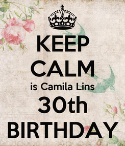 Poster: KEEP CALM is Camila Lins 30th BIRTHDAY
