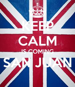 Poster: KEEP CALM IS COMING SAN JUAN