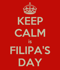 Poster: KEEP CALM is FILIPA'S DAY