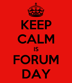 Poster: KEEP CALM IS FORUM DAY