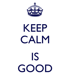 Poster: KEEP CALM  IS GOOD
