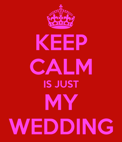 Poster: KEEP CALM IS JUST MY WEDDING