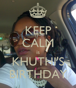 Poster: KEEP CALM is KHUTHI'S BIRTHDAY