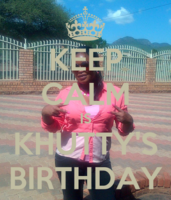 Poster: KEEP CALM IS KHUTTY'S BIRTHDAY