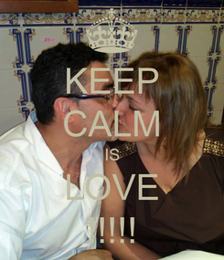 Poster: KEEP CALM IS LOVE !!!!!