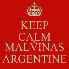 Poster: KEEP CALM IS MALVINAS ARGENTINE
