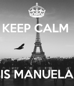 Poster: KEEP CALM     IS MANUELA