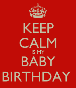 Poster: KEEP CALM IS MY BABY BIRTHDAY