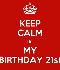 Poster: KEEP CALM IS  MY BIRTHDAY 21st