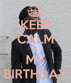 Poster: KEEP CALM IS MY BIRTHDAY