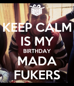 Poster: KEEP CALM IS MY BIRTHDAY MADA FUKERS