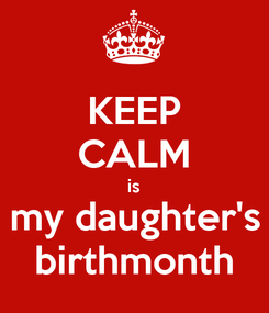 Poster: KEEP CALM is my daughter's birthmonth