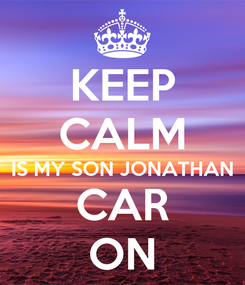 Poster: KEEP CALM IS MY SON JONATHAN CAR ON