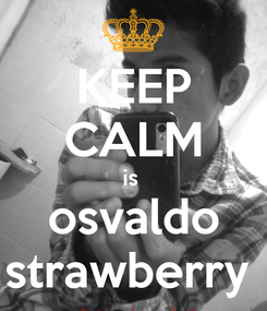 Poster: KEEP CALM is  osvaldo strawberry