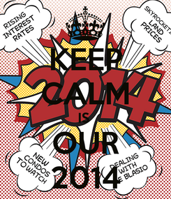 Poster: KEEP CALM IS  OUR 2014