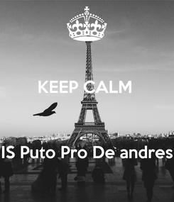Poster: KEEP CALM     IS Puto Pro De andres