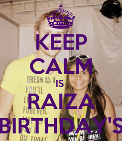 Poster: KEEP CALM IS  RAIZA BIRTHDAY'S