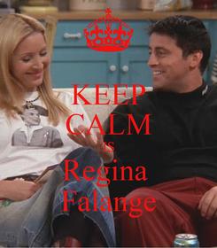 Poster: KEEP CALM IS Regina  Falange