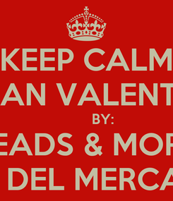 Poster: KEEP CALM IS SAN VALENTINE         BY: BEADS & MORE PLAZA DEL MERCADO JD