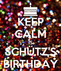 Poster: KEEP CALM IS SCHÜTZ'S BIRTHDAY