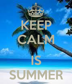 Poster: KEEP CALM  IS SUMMER