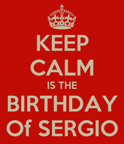 Poster: KEEP CALM IS THE BIRTHDAY Of SERGIO