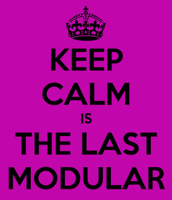 Poster: KEEP CALM IS THE LAST MODULAR