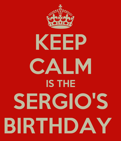 Poster: KEEP CALM IS THE SERGIO'S BIRTHDAY