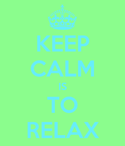 Poster: KEEP CALM IS TO RELAX