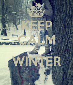 Poster: KEEP CALM IS  WINTER