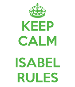 Poster: KEEP CALM  ISABEL RULES