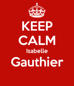 Poster: KEEP CALM Isabelle Gauthier