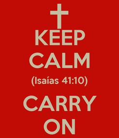 Poster: KEEP CALM (Isaías 41:10) CARRY ON