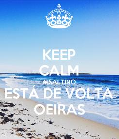 Poster: KEEP CALM #ISALTINO ESTÁ DE VOLTA OEIRAS