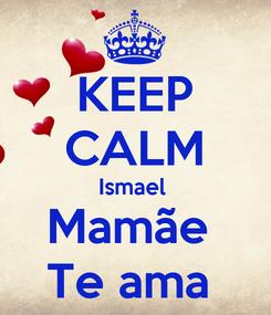 Poster: KEEP CALM Ismael  Mamãe  Te ama