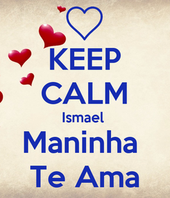 Poster: KEEP CALM Ismael  Maninha  Te Ama