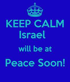 Poster: KEEP CALM Israel   will be at Peace Soon!
